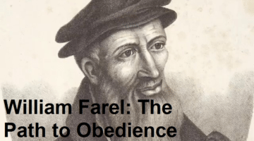 William Farel: The Path to Obedience (Part 1)