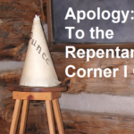 Apology: To the Repentance Corner I Go