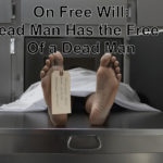 On Free Will: a Dead Man has the Free Will of…..a Dead Man
