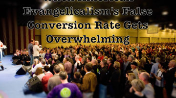 When Evangelicalism's False Conversion Rate Gets Overwhelming