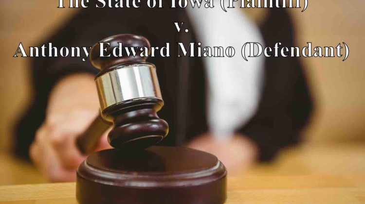 Trial: The State of Iowa (Plaintiff) v. Anthony Edward Miano (Defendant)