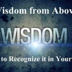 Wisdom from Above: How to Recognize it in Your Life