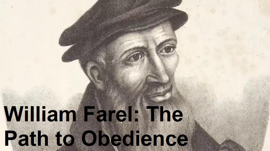 004_William Farel_The Path to Obedience