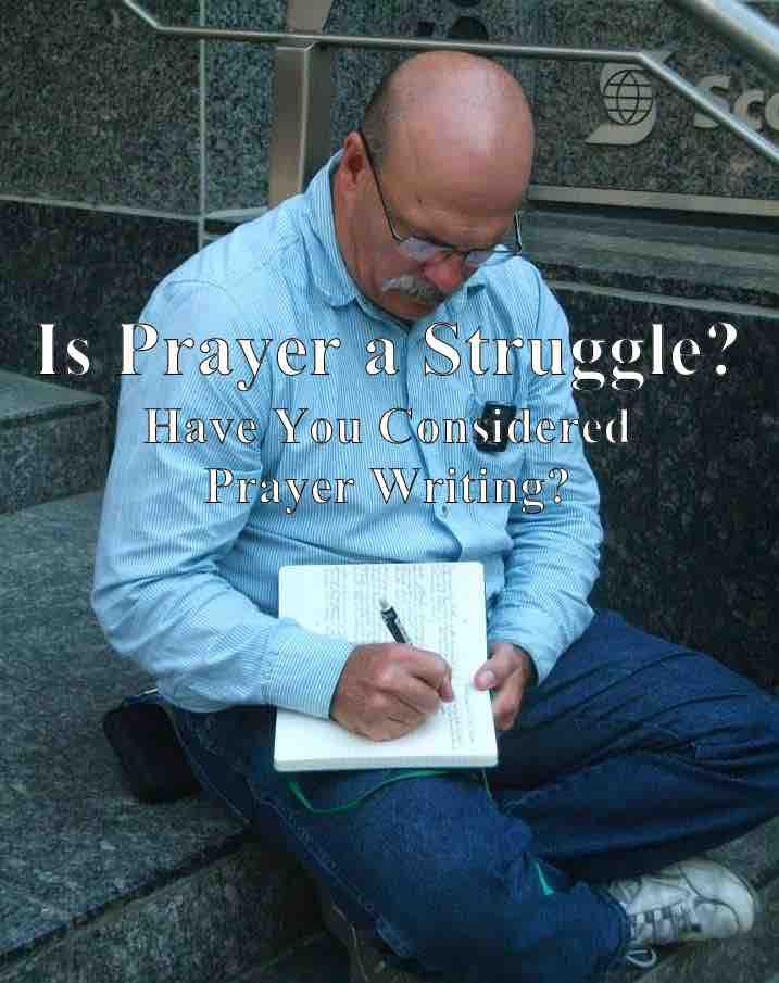Is Prayer a Struggle? Have You Considered Prayer Writing?
