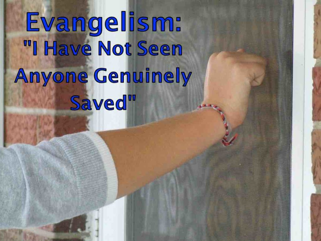 """Evangelism: """"I Have Not Seen Anyone Genuinely Saved"""""""