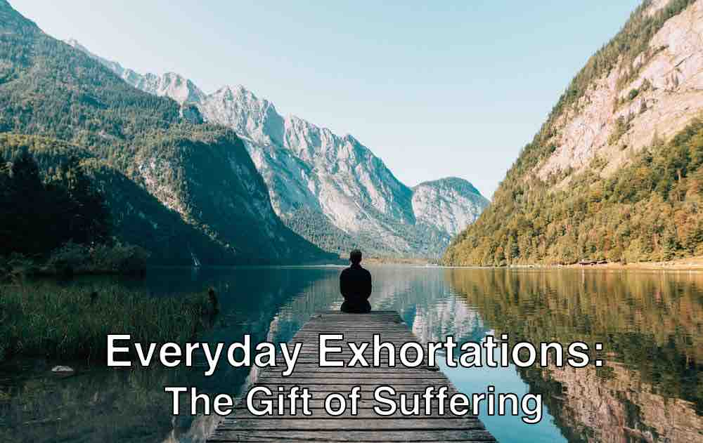 Everyday Exhortation: The Gift of Suffering