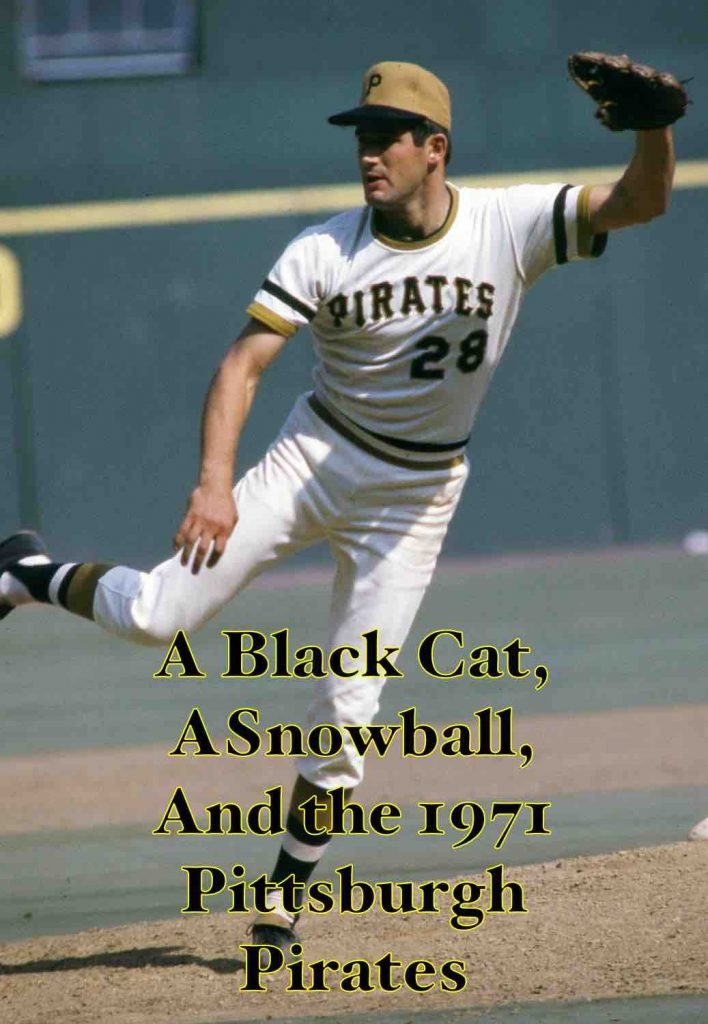 A Black Cat, a Snowball, and the 1971 Pittsburgh Pirates