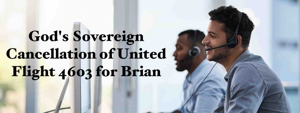 God's Sovereign Cancellation of United Flight 4603 for Brian