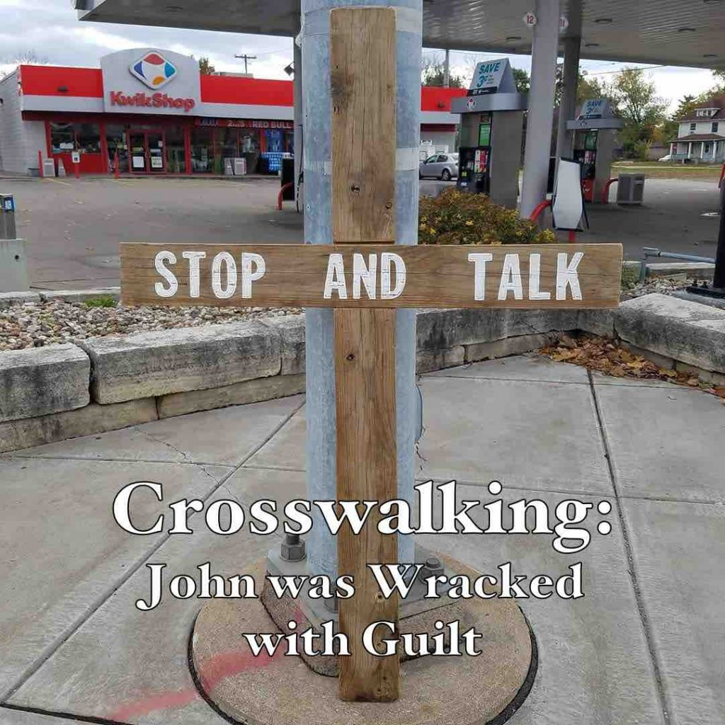 Crosswalking: John was Wracked with Guilt
