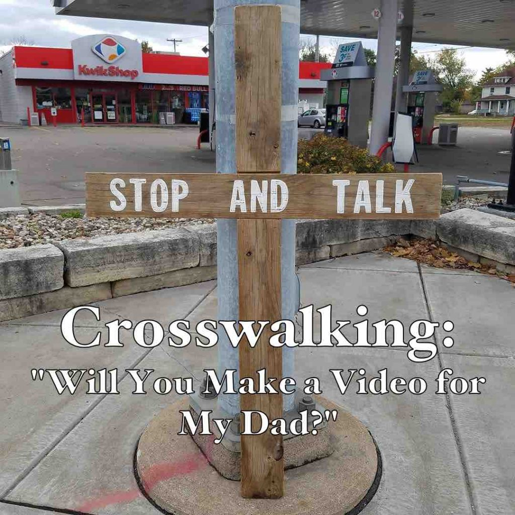 "Crosswalking: ""Will You Make a Video for My Dad?"""