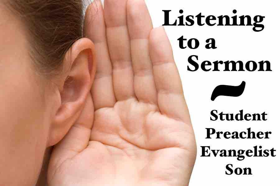 Listening to Sermons: Student; Preacher; Evangelist; Son