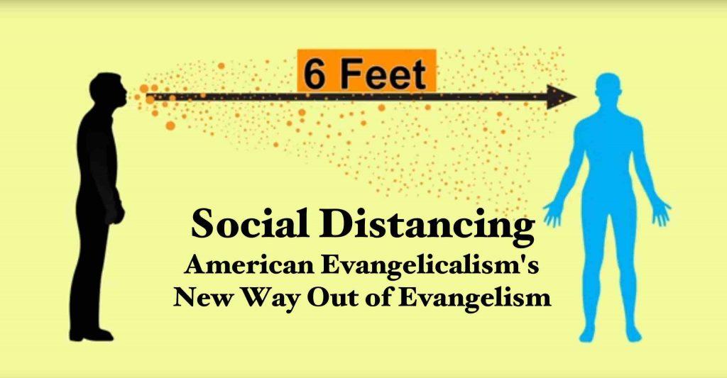 Social Distancing: American Evangelicalism's New Way Out of Evangelism