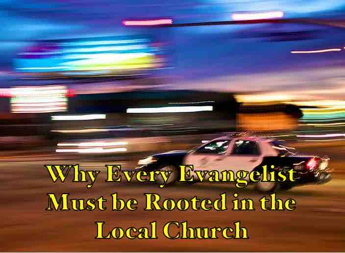 Why Every Evangelist Must be Rooted in the Local Church