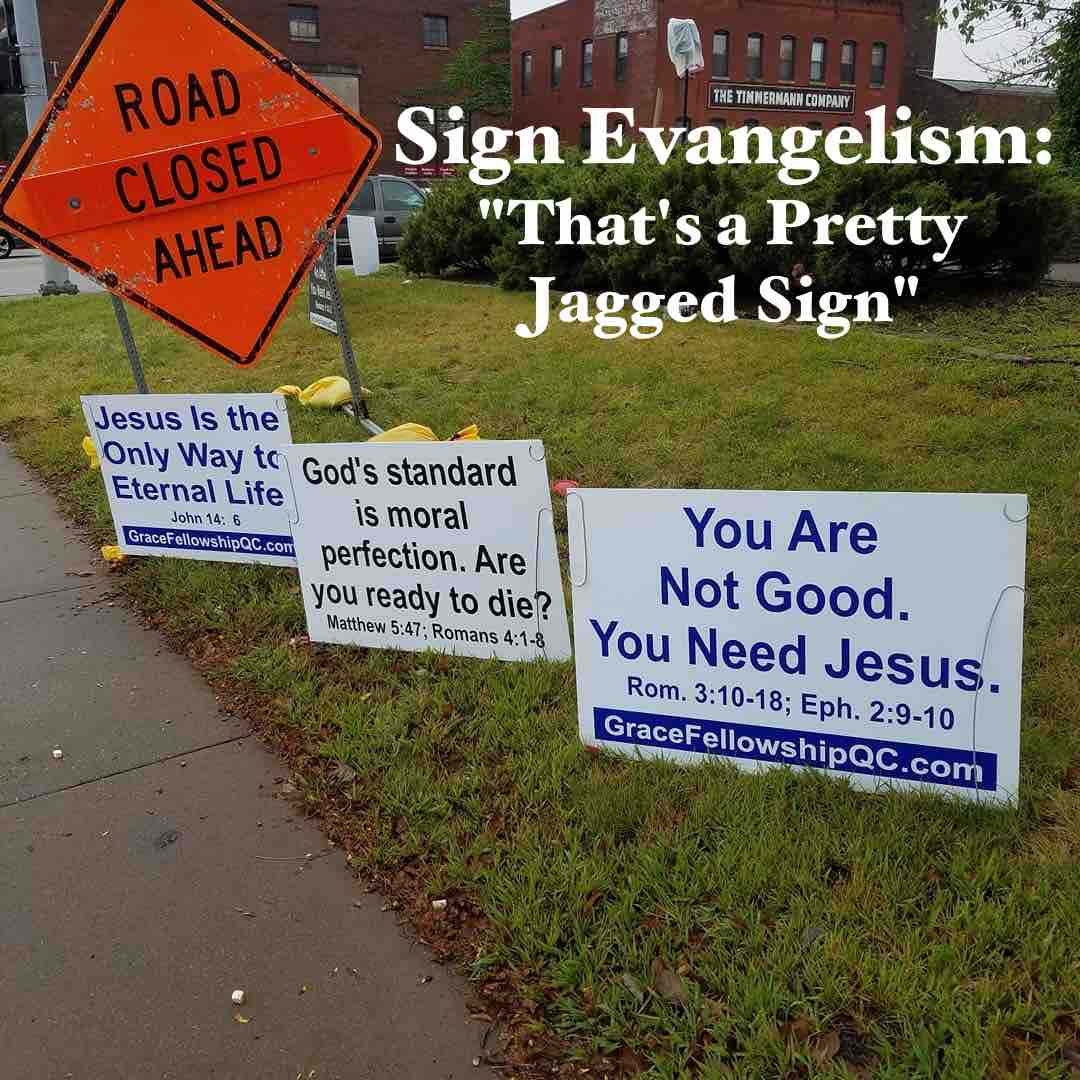 "Sign Evangelism: ""That's a Pretty Jagged Sign"""