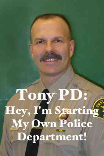 Tony PD: Hey, I'm Starting My Own Police Department!