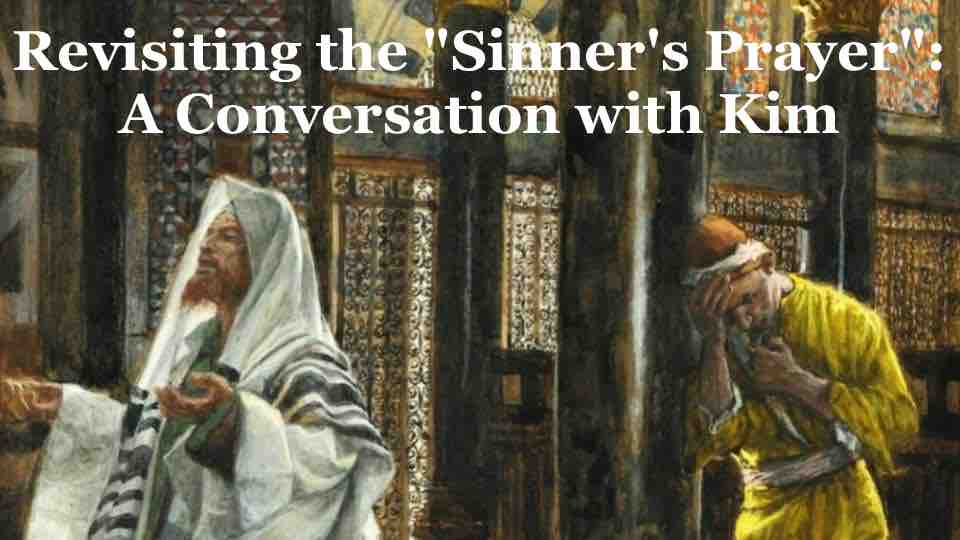 """Revisiting the """"Sinner's Prayer"""": A Conversation with Kim"""