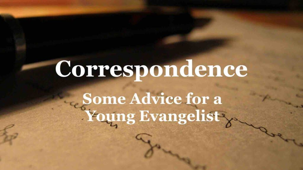 Correspondence: Some Advice for a Young Evangelist