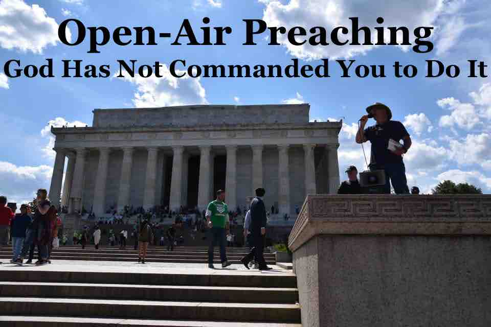 Open-Air Preaching: God Has Not Commanded You To Do It