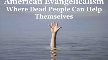 American Evangelicalism: Where Dead People Can Help Themselves